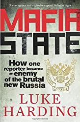 Mafia State: How one reporter became an enemy of the brutal new Russia by Luke Harding (2011-09-29)