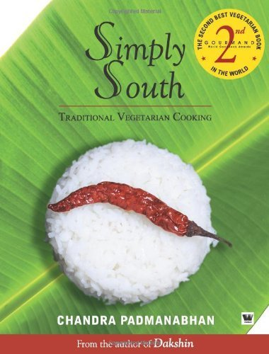 Simply South: Traditional Vegetarian Cooking by Chandra Padmanabhan (2008) Paperback