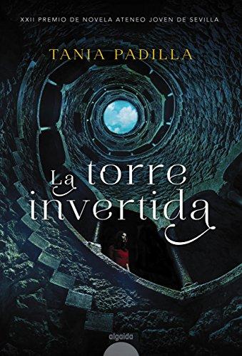 La torre invertida (Algaida Literaria - Premio Ateneo Joven De Sevilla) por Tania Padilla