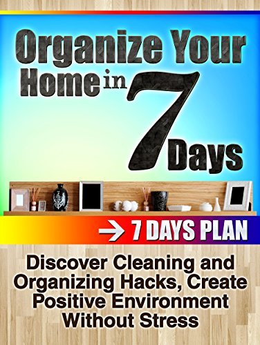Diy projects: Organize your home in 7 days: Discover Cleaning and Organizing Hacks, Create Positive Environment Without Stress (Organizing Your home, DIY Projects , Cleaning and Organizng)