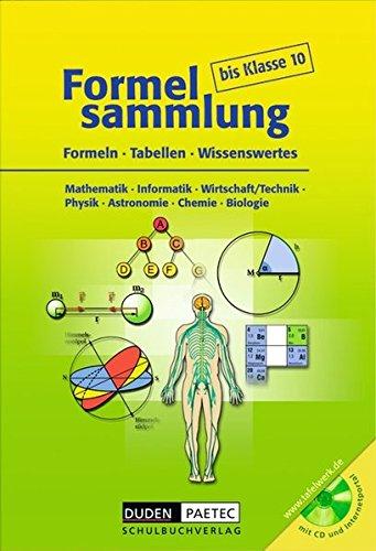 Formelsammlung - bis Klasse 10. Formeln,Tabellen, Wissenswertes. Mathematik - Informatik - Wirtschaft/Technik - Physik - Astronomie - Chemie - Biologie, (inkl. CD-ROM)