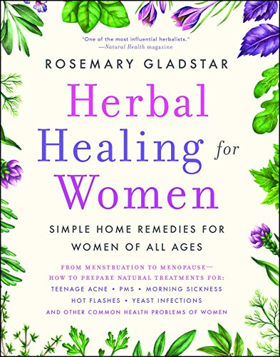 Herbal Healing for Women: Simple Home Remedies for Women of All Ages por Rosemary Gladstar