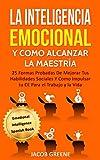 La Inteligencia Emocional y Como Alcanzar la Maestría: 25 Formas Probadas De Mejorar Tus Habilidades Sociales Y Como Impulsar tu CE Para el Trabajo y la Vida (Emotional Intelligence Spanish Book)