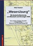 Weserübung: Die deutsche Besetzung von Dänemark und Norwegen 1940 - Walther Hubatsch