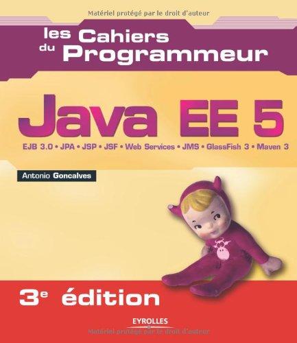Java EE5 : EJB 3.0 - JPA - JSP - JSF - Web services - JMS - GlassFish 3 - Maven 3 par Antonio Goncalves