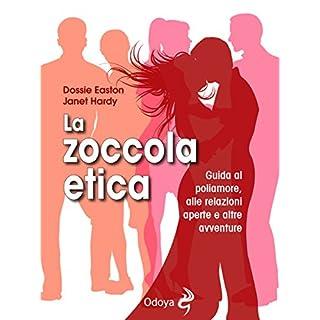La zoccola etica: Guida al poliamore, alle relazioni aperte e altre avventure (Italian Edition)