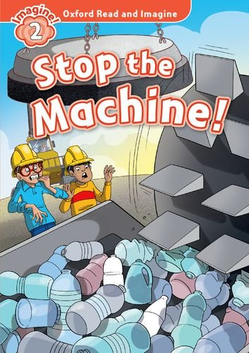 Oxford Read and Imagine: Level 2:: Stop the Machine!