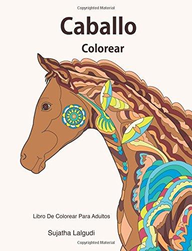 Caballo colorear: Libro De Colorear Para Adultos: Caballos Libro Para Colorear Para Los Adultos, Arte Antiestrés, El Maravilloso Mundo De Los ... libro;narval;arte, colorear adultos animales