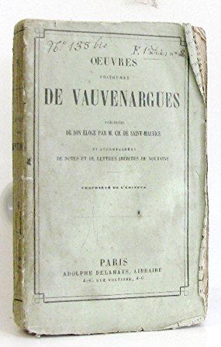 Oeuvres posthumes de Vauvenargues precedees de son eloge, par M. Ch. de Saint-Maurice, et accompagnees de notes et de lettres inedites de Voltaire.