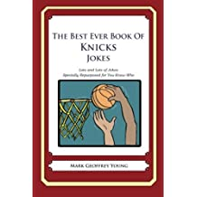 The Best Ever Book of Knicks Jokes: Lots and Lots of Jokes Specially Repurposed for You-Know-Who by Mark Geoffrey Young (2012-09-20)