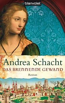 Das brennende Gewand: Roman (Historische Romane um die Begine Almut Bossart 5) von [Schacht, Andrea]