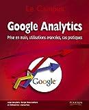 Google Analytics: Prise en main, utilisations avancées, cas pratiques