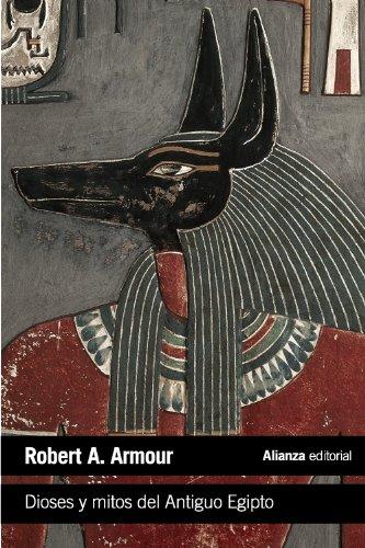 Dioses y mitos del Antiguo Egipto (El Libro De Bolsillo - Humanidades) por Robert A. Armour