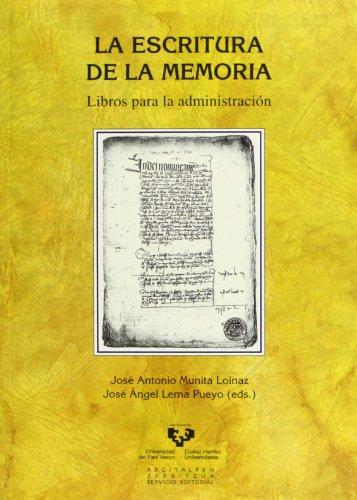 La Escritura De La Memoria. Libros Para La Administración (Historia Medieval y Moderna) por José Antonio Munita Loinaz