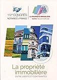 La propriété immobilière: Entre libertés et contraintes - 112e Congrès des Notaires de France - Nantes du 5 au 8 juin 2016....