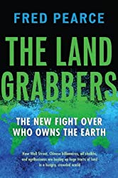 The Land Grabbers: The New Fight over Who Owns the Earth by Fred Pearce (2013-03-26)