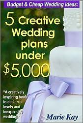 Budget & Cheap Wedding Ideas: 5 Creative Wedding Plans Under $5,000