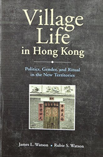 Village Life in Hong Kong: Politics, Gender, and Ritual in the New Territories by James L. Watson (2005-07-27)