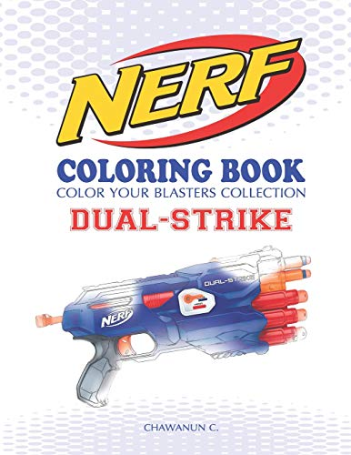 NERF Coloring Book : DUAL-STRIKE: Color Your Blasters Collection, N-Strike Elite, Nerf Guns Coloring book (Nerf Gun Coloring Book Collection)