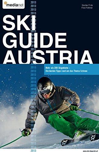 Ski Guide Austria 2013: Die besten Tipps rund ums Thema Schnee - mehr als 200 Skigebiete in Österreich