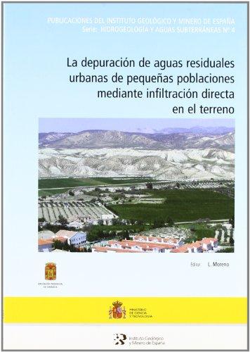 La depuración de aguas residuales urbanos de pequeñas poblaciones mediante infiltración directa en el terreno (Hidrogeología y aguas subterráneas) por Luis Moreno Merino