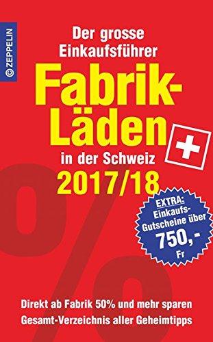 Fabrikläden in der Schweiz - 2017/18: Der grosse Einkaufsführer mit Einkaufsgutscheinen im Wert von über 750,- Franken