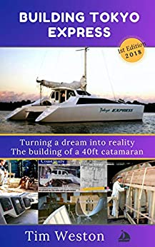 Building Tokyo Express: Turning a dream into reality. The building of a 40ft catamaran. by [Weston, Tim]