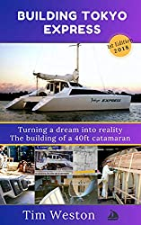 Building Tokyo Express: Turning a dream into reality. The building of a 40ft catamaran.