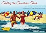 Selling the Sunshine State: A Celebration of Florida Tourism Advertising by Tim Hollis (2008-11-02)