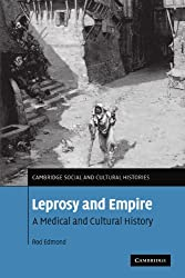 Leprosy and Empire: A Medical and Cultural History (Cambridge Social and Cultural Histories)