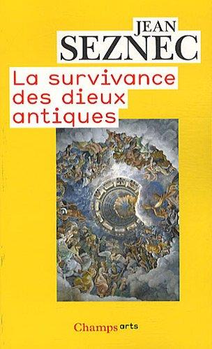 La survivance des dieux antiques : Essai sur le rôle de la tradition mythologique dans l'humanisme et dans l'art de la Renaissance par Jean Seznec