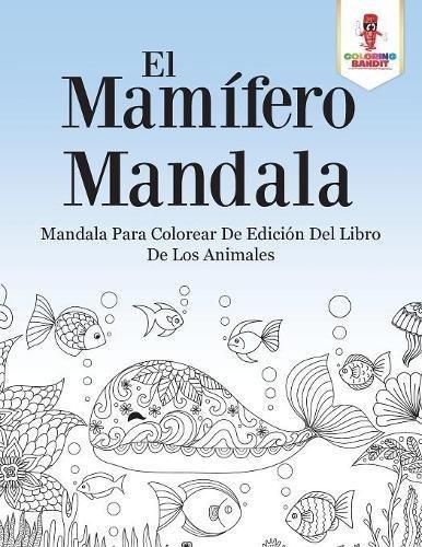 El Mamífero Mandala: Mandala Para Colorear De Edición Del Libro De Los Animales por Coloring Bandit