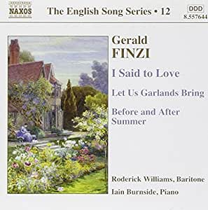 Gerald Finzi: I Said to Love / Let Us Garlands Bring / Before and After Summer