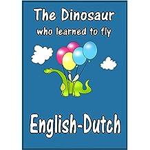 English-Dutch Children's Book:The Dinosaur Who Learned To Fly-De Dinosaurus Die Leerde Vliegen (Bilingual Edition, Dual Language) (English Edition)