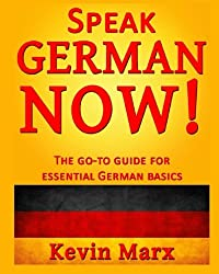Speak German Now!: The Go-to Guide for Essential German Basics