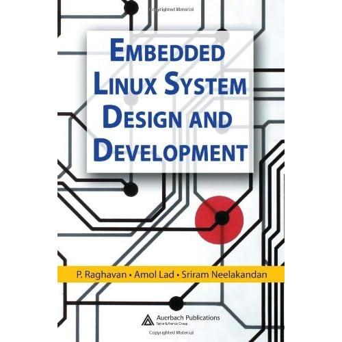 Embedded Linux System Design and Development by P. Raghavan (2005-12-21)