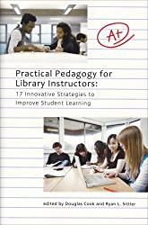 Practical Pedagogy for Library Instructors: 17 Innovative Strategies to Improve Student Learning