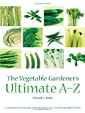 The Vegetable Gardener's Ultimate A-Z: A Comprehensive Sowing and Growing Guide to Success with Vegetables and Herbs
