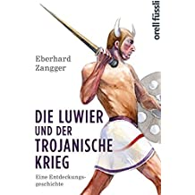 Die Luwier und der trojanische Krieg: Eine Entdeckungsgeschichte