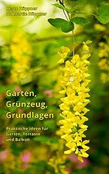 Garten, Grünzeug, Grundlagen: Praktische Ideen für Garten, Terrasse und Balkon (German Edition) by [Höppner, Beate, Höppner, Dr. Martin]