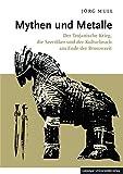 Mythen und Metalle: Der Trojanische Krieg, die Seevölker und der Kulturbruch am Ende der Bronzezeit - Jörg Mull