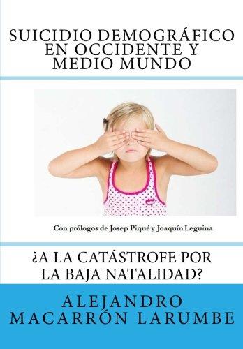 Suicidio demográfico en Occidente y medio mundo: ¿A la catástrofe por la baja natalidad? por Alejandro Macarrón Larumbe
