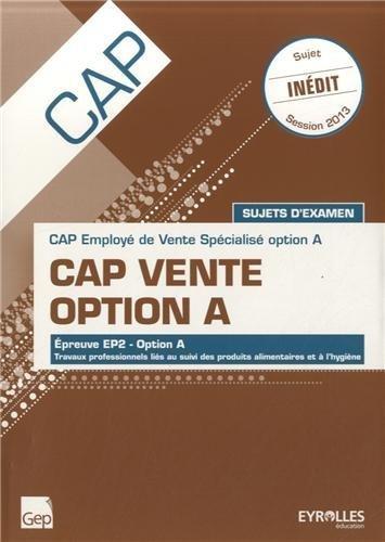 CAP Vente Option A - Sujets d'examen, Epreuve EP2, Option A : Travaux professionnels liés au suivi des produits alimentaires et à l'hygiène de François Cartier (12 septembre 2013) Relié