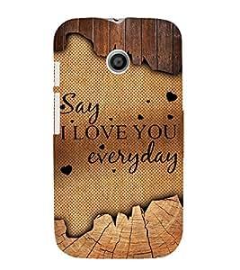 Say I Love U Everyday 3D Hard Polycarbonate Designer Back Case Cover for Motorola Moto E XT1021 :: Motorola Moto E (1st Gen)