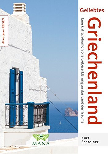 Geliebtes Griechenland: Eine kritisch-humorvolle Liebeserklärung an das Land der Träume (Abenteuer REISEN 4)