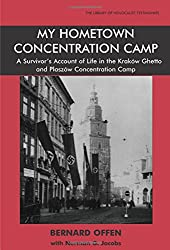 My Hometown Concentration Camp: A Survivor's Account of Life in the Krakow Ghetto and Plaszow Concentration Camp (Library of Holocaust Testimonies)