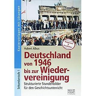 Deutschland von 1946 bis zur Wiedervereinigung: Strukturierte Stundenbilder für den Geschichtsunterricht
