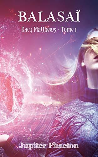 Balasaï (Kacy Matthews t. 1) par Jupiter Phaeton