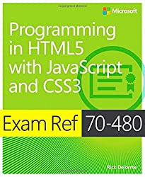 By Rick Delorme Exam Ref 70-480: Programming in HTML5 with JavaScript and CSS3 (1st Edition)