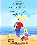 My Daddy is the Best. Moj tata je najbolji: Children's Picture book English Croatian (Bilingual Edition), Childrens Croatian book. Croatian childrens ... (Bilingual Croatian books for children)